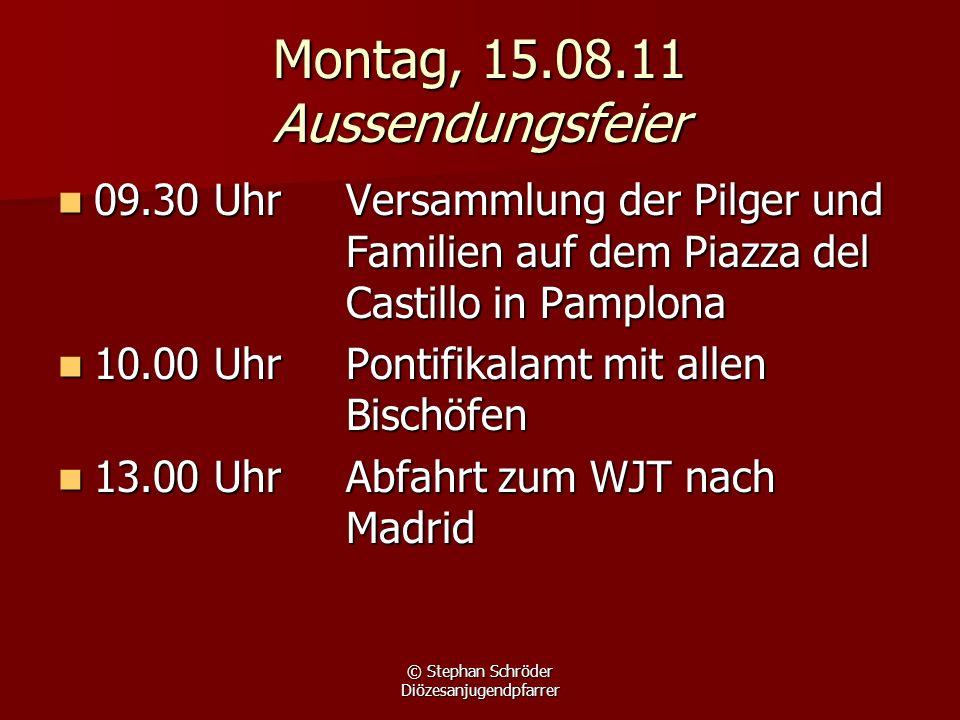 © Stephan Schröder Diözesanjugendpfarrer Montag, 15.08.11 Aussendungsfeier 09.30 UhrVersammlung der Pilger und Familien auf dem Piazza del Castillo in