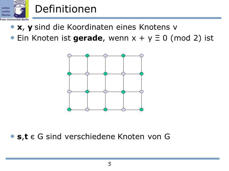 5 Definitionen x, y sind die Koordinaten eines Knotens v Ein Knoten ist gerade, wenn x + y Ξ 0 (mod 2) ist s,t є G sind verschiedene Knoten von G