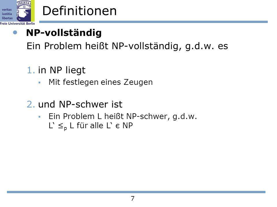 7 Definitionen NP-vollständig Ein Problem heißt NP-vollständig, g.d.w. es 1.in NP liegt Mit festlegen eines Zeugen 2.und NP-schwer ist Ein Problem L h