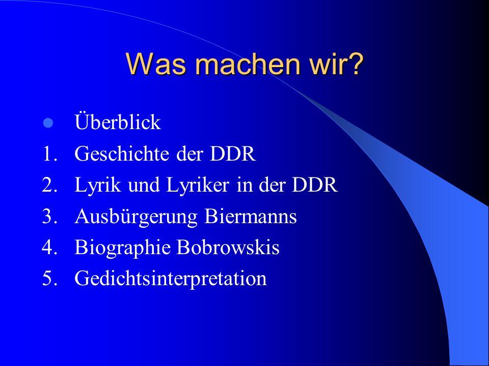 Was machen wir.Überblick 1. Geschichte der DDR 2.
