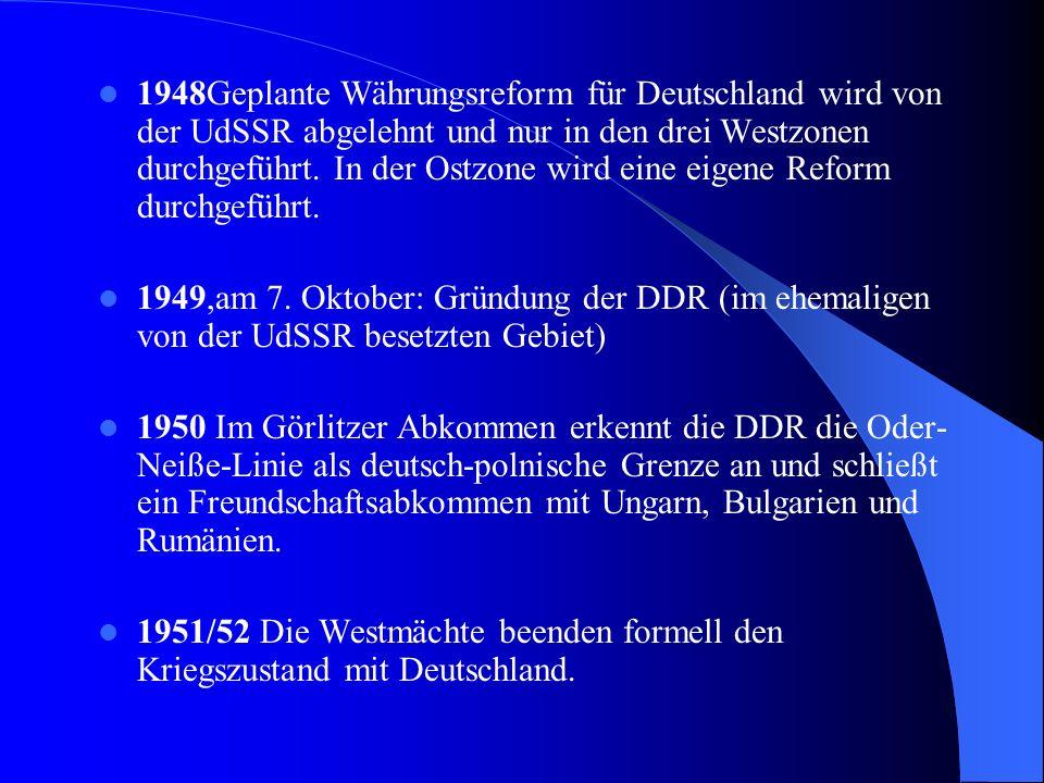 1948Geplante Währungsreform für Deutschland wird von der UdSSR abgelehnt und nur in den drei Westzonen durchgeführt.