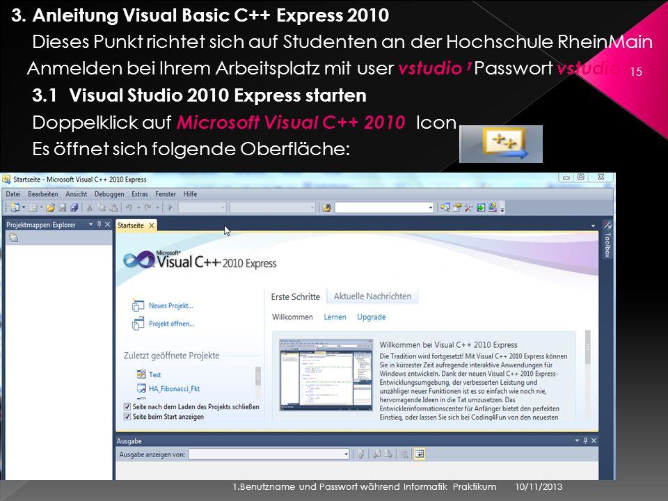 3. Anleitung Visual Basic C++ Express 2010 Dieses Punkt richtet sich auf Studenten an der Hochschule RheinMain Anmelden bei Ihrem Arbeitsplatz mit use