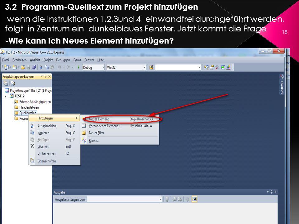 3.2 Programm-Quelltext zum Projekt hinzufügen wenn die Instruktionen 1,2,3und 4 einwandfrei durchgeführt werden, folgt in Zentrum ein dunkelblaues Fen
