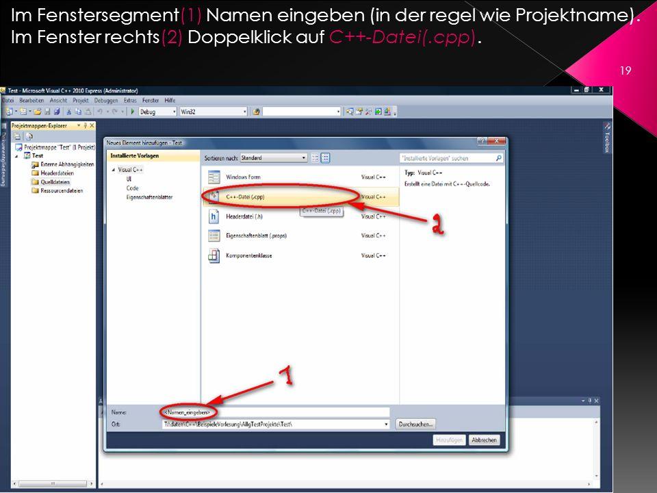 Im Fenstersegment(1) Namen eingeben (in der regel wie Projektname). Im Fenster rechts(2) Doppelklick auf C++-Datei(.cpp). 19