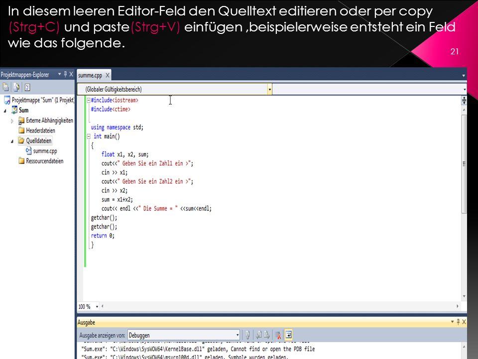 In diesem leeren Editor-Feld den Quelltext editieren oder per copy (Strg+C) und paste(Strg+V) einfügen,beispielerweise entsteht ein Feld wie das folge