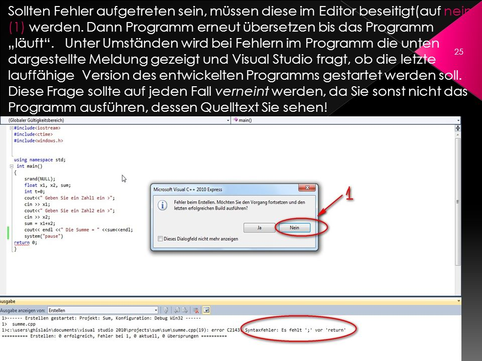 25 Sollten Fehler aufgetreten sein, müssen diese im Editor beseitigt(auf nein (1) werden. Dann Programm erneut übersetzen bis das Programm läuft. Unte
