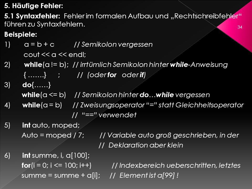 5. Häufige Fehler: 5.1 Syntaxfehler: Fehler im formalen Aufbau und Rechtschreibfehler führen zu Syntaxfehlern. Beispiele: 1) a = b + c // Semikolon ve