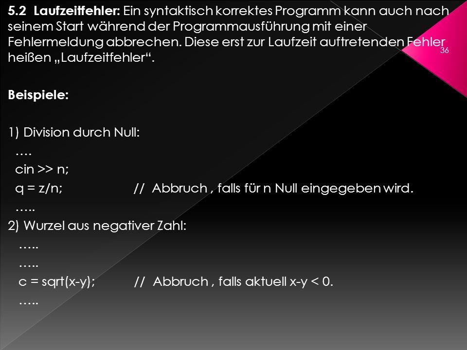 5.2 Laufzeitfehler: Ein syntaktisch korrektes Programm kann auch nach seinem Start während der Programmausführung mit einer Fehlermeldung abbrechen. D
