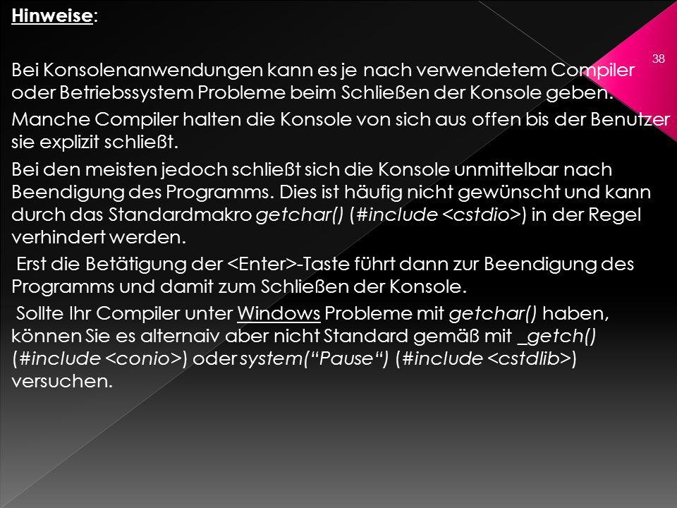 Hinweise : Bei Konsolenanwendungen kann es je nach verwendetem Compiler oder Betriebssystem Probleme beim Schließen der Konsole geben. Manche Compiler