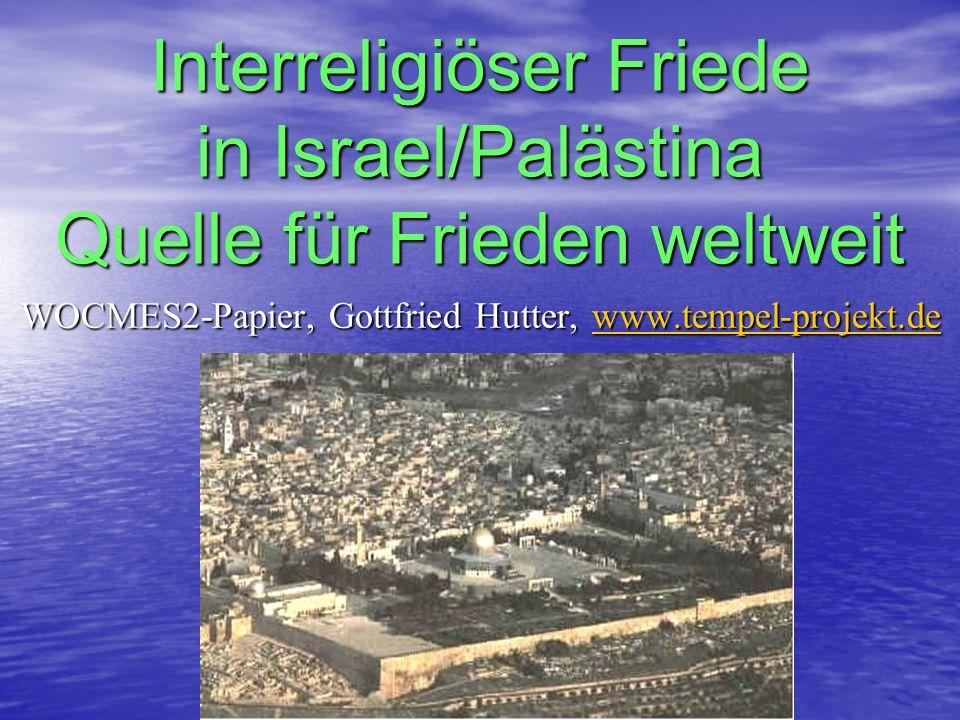 Interreligiöser Friede in Israel/Palästina Quelle für Frieden weltweit WOCMES2-Papier, Gottfried Hutter, w w w w w wwww wwww....