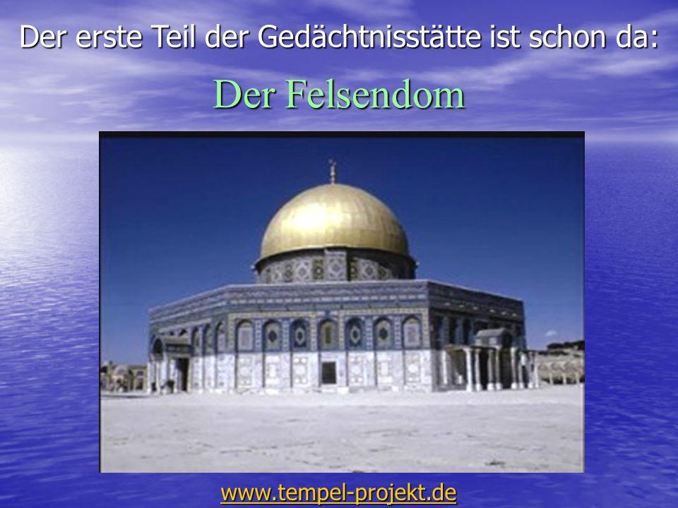 Der Felsendom www.tempel-projekt.de Der erste Teil der Gedächtnisstätte ist schon da: