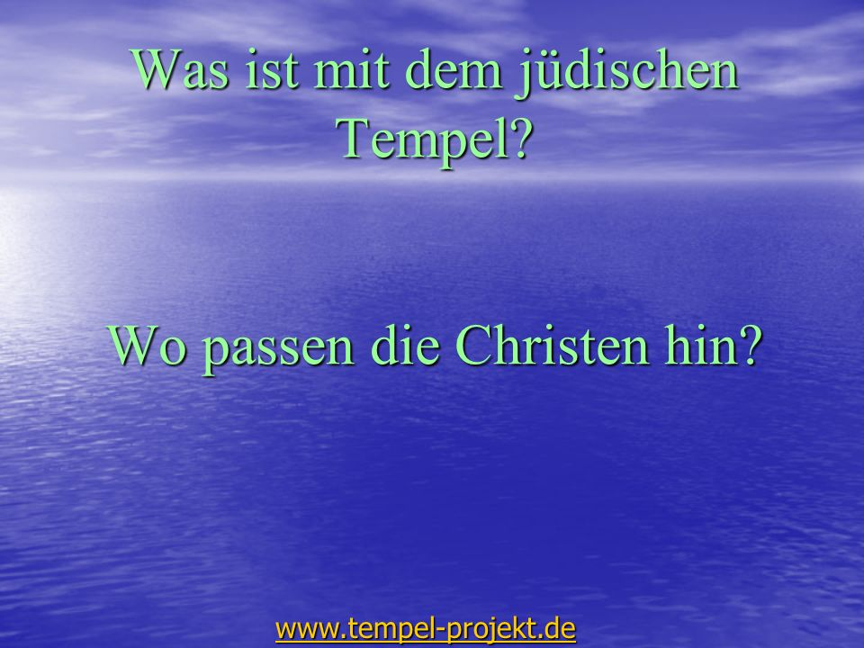 Was ist mit dem jüdischen Tempel? Wo passen die Christen hin? www.tempel-projekt.de