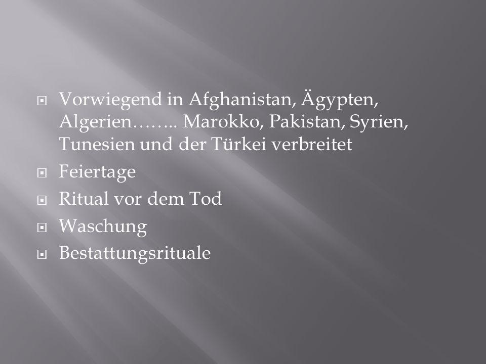 Vorwiegend in Afghanistan, Ägypten, Algerien…….. Marokko, Pakistan, Syrien, Tunesien und der Türkei verbreitet Feiertage Ritual vor dem Tod Waschung B
