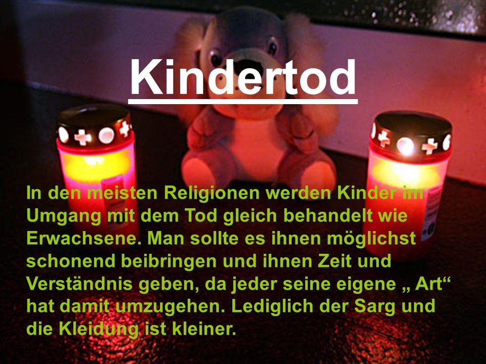 Kindertod In den meisten Religionen werden Kinder im Umgang mit dem Tod gleich behandelt wie Erwachsene. Man sollte es ihnen möglichst schonend beibri