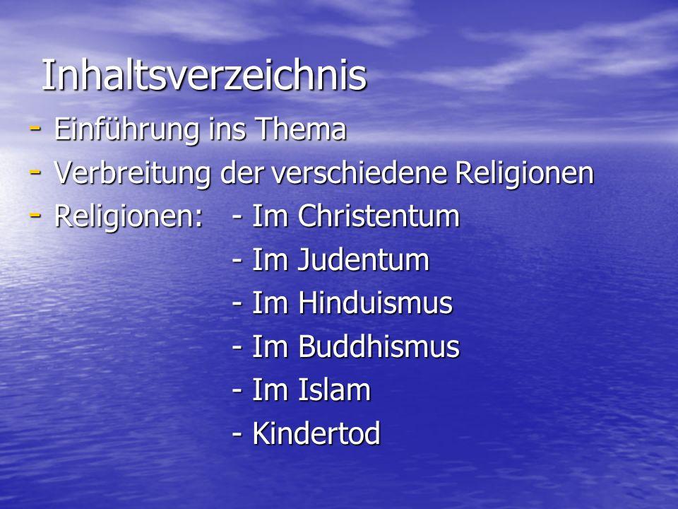 Inhaltsverzeichnis - Einführung ins Thema - Verbreitung der verschiedene Religionen - Religionen: - Im Christentum - Im Judentum - Im Judentum - Im Hi