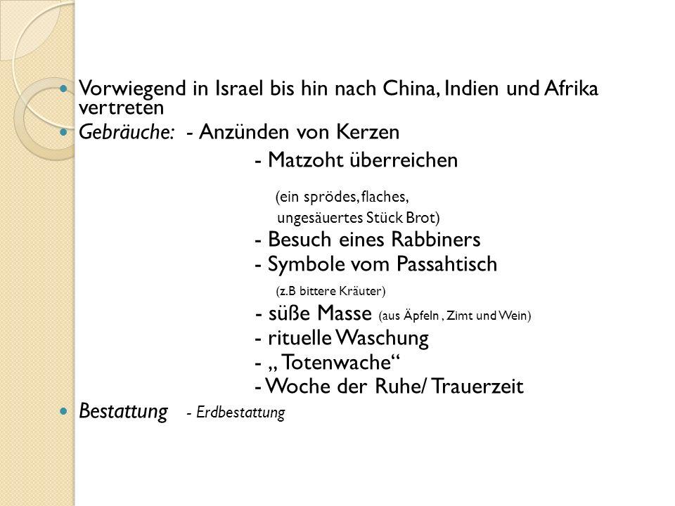 Vorwiegend in Israel bis hin nach China, Indien und Afrika vertreten Gebräuche: - Anzünden von Kerzen - Matzoht überreichen (ein sprödes, flaches, ung