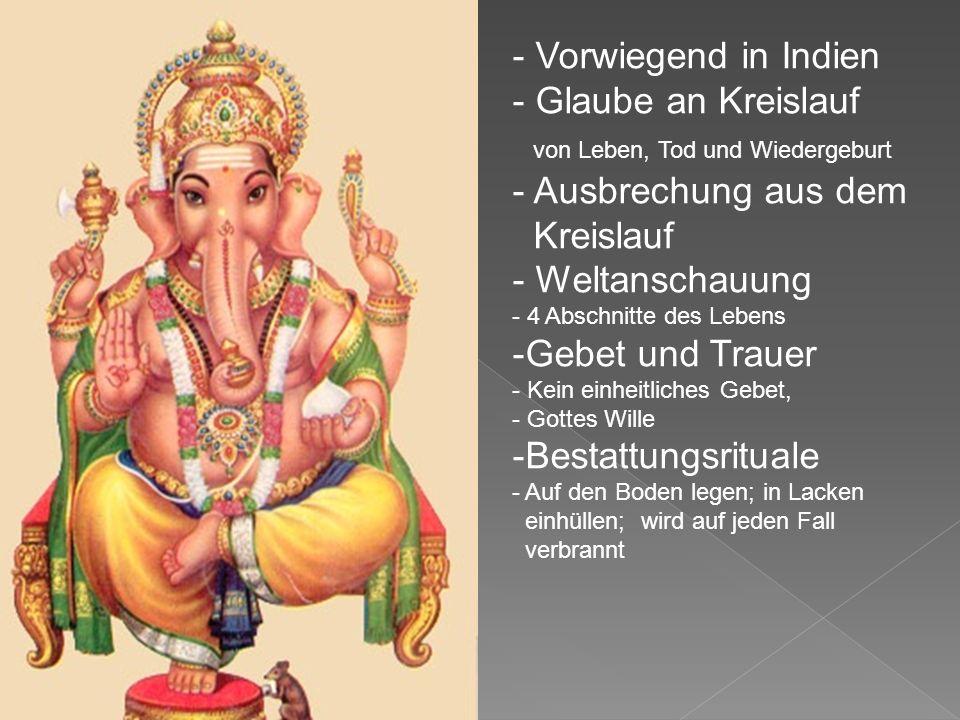 - Vorwiegend in Indien - Glaube an Kreislauf von Leben, Tod und Wiedergeburt - Ausbrechung aus dem Kreislauf - Weltanschauung - 4 Abschnitte des Leben
