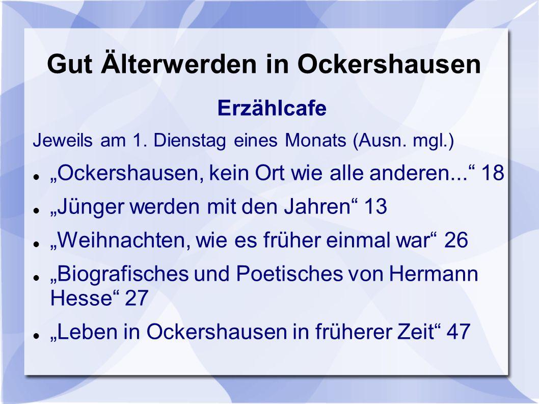 Gut Älterwerden in Ockershausen Erzählcafe Jeweils am 1. Dienstag eines Monats (Ausn. mgl.) Ockershausen, kein Ort wie alle anderen... 18 Jünger werde