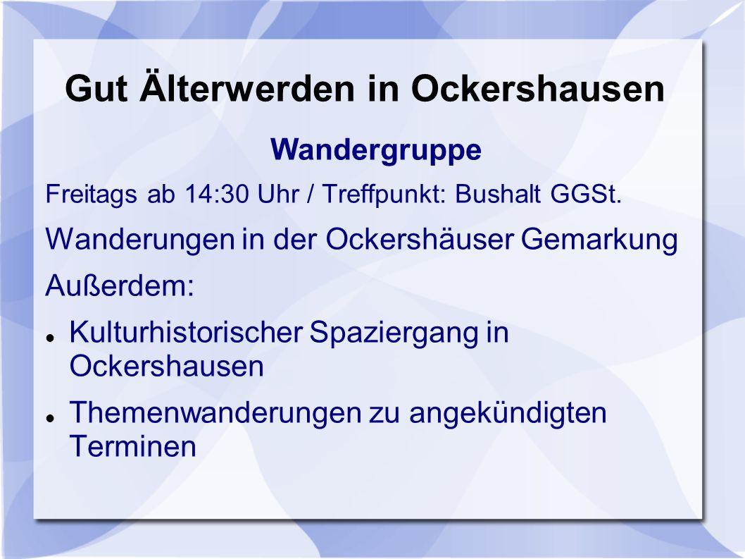 Gut Älterwerden in Ockershausen Wandergruppe Freitags ab 14:30 Uhr / Treffpunkt: Bushalt GGSt. Wanderungen in der Ockershäuser Gemarkung Außerdem: Kul