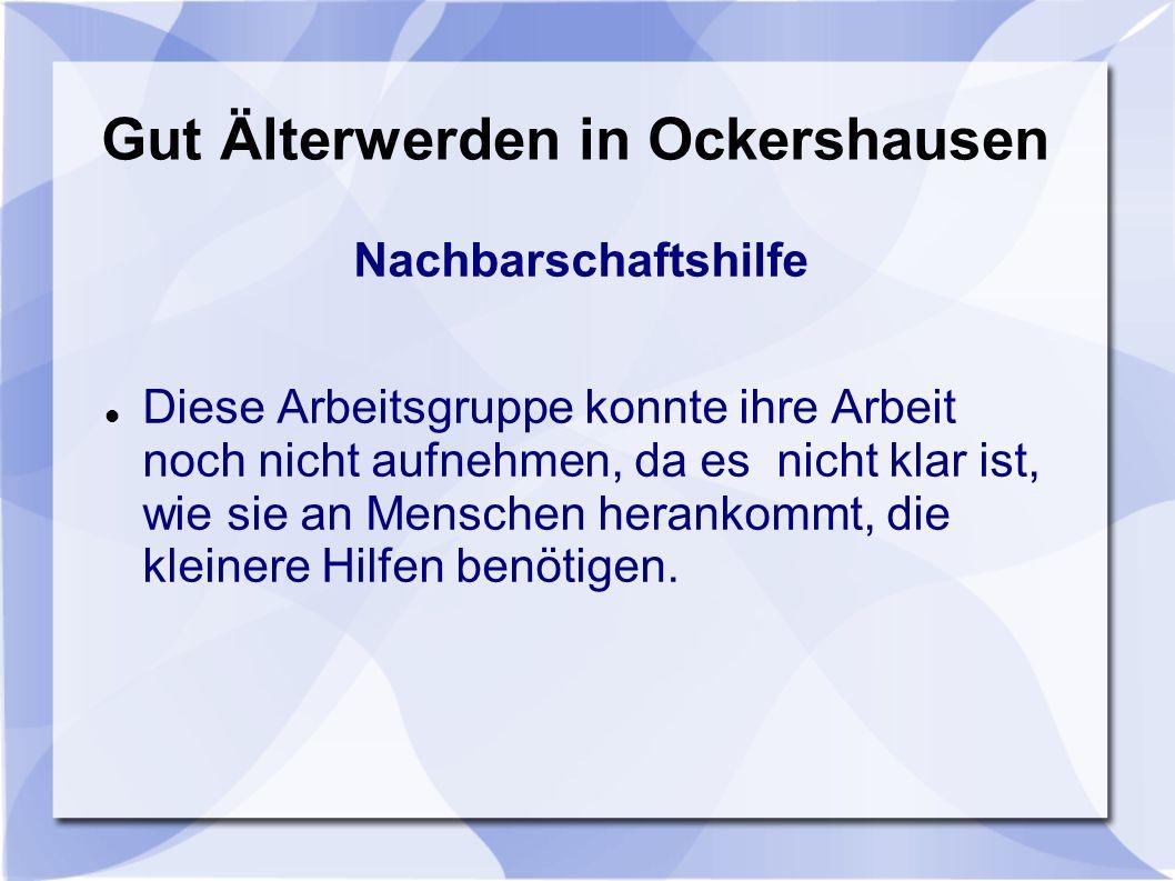 Gut Älterwerden in Ockershausen Infoblatt-Gruppe Diese Arbeitsgruppe entwickelte ein Infoblatt, in dem die Angebote der Initiative Gut Älterwerden in Ockershausen vorgestellt werden.