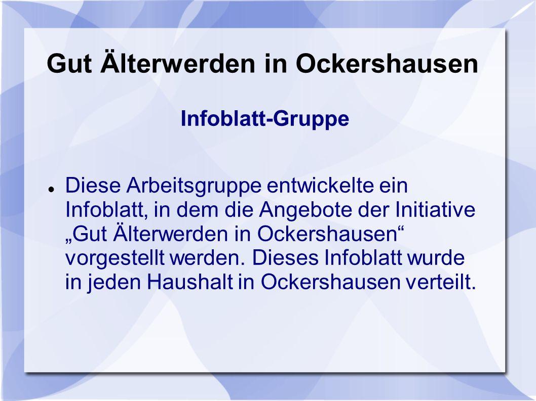 Gut Älterwerden in Ockershausen Infoblatt-Gruppe Diese Arbeitsgruppe entwickelte ein Infoblatt, in dem die Angebote der Initiative Gut Älterwerden in