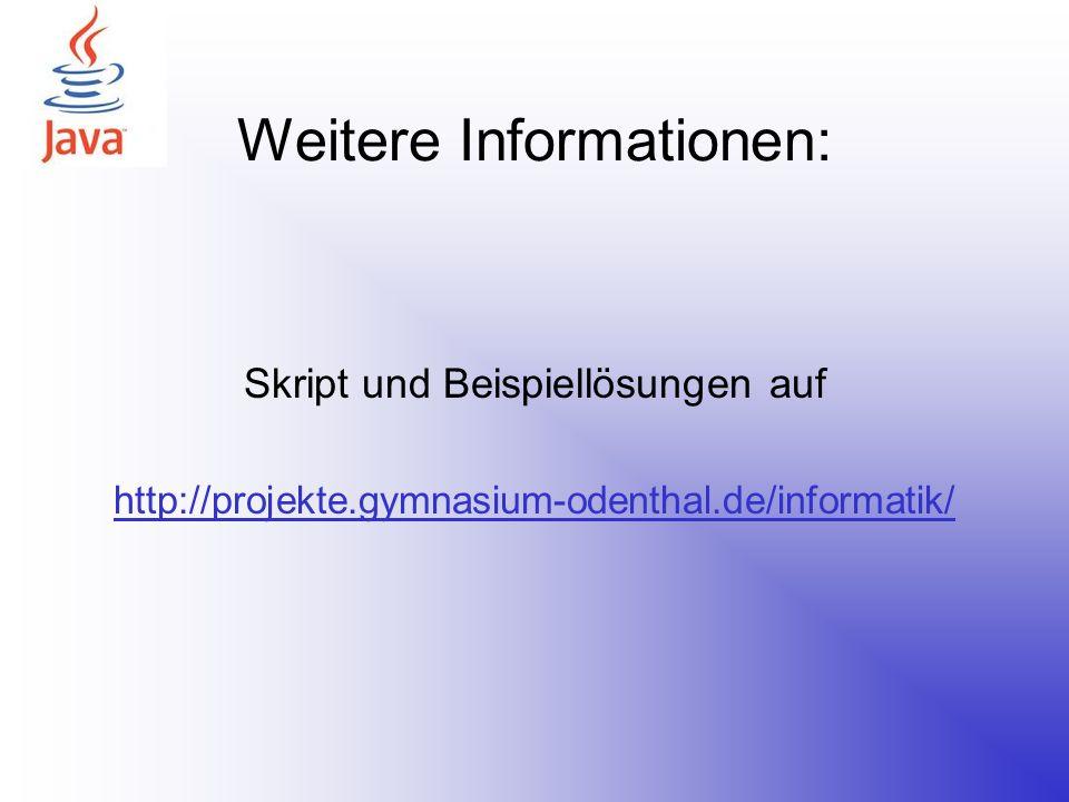 Weitere Informationen: Skript und Beispiellösungen auf http://projekte.gymnasium-odenthal.de/informatik/