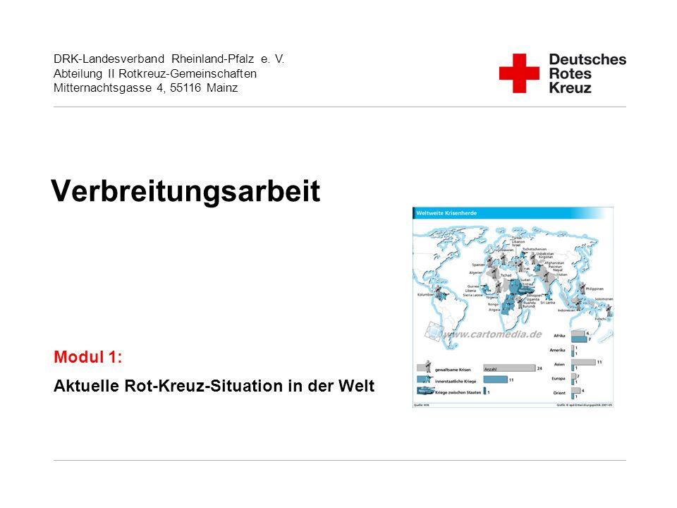 DRK-Landesverband Rheinland-Pfalz e. V. Abteilung II Rotkreuz-Gemeinschaften Mitternachtsgasse 4, 55116 Mainz Verbreitungsarbeit Modul 1: Aktuelle Rot
