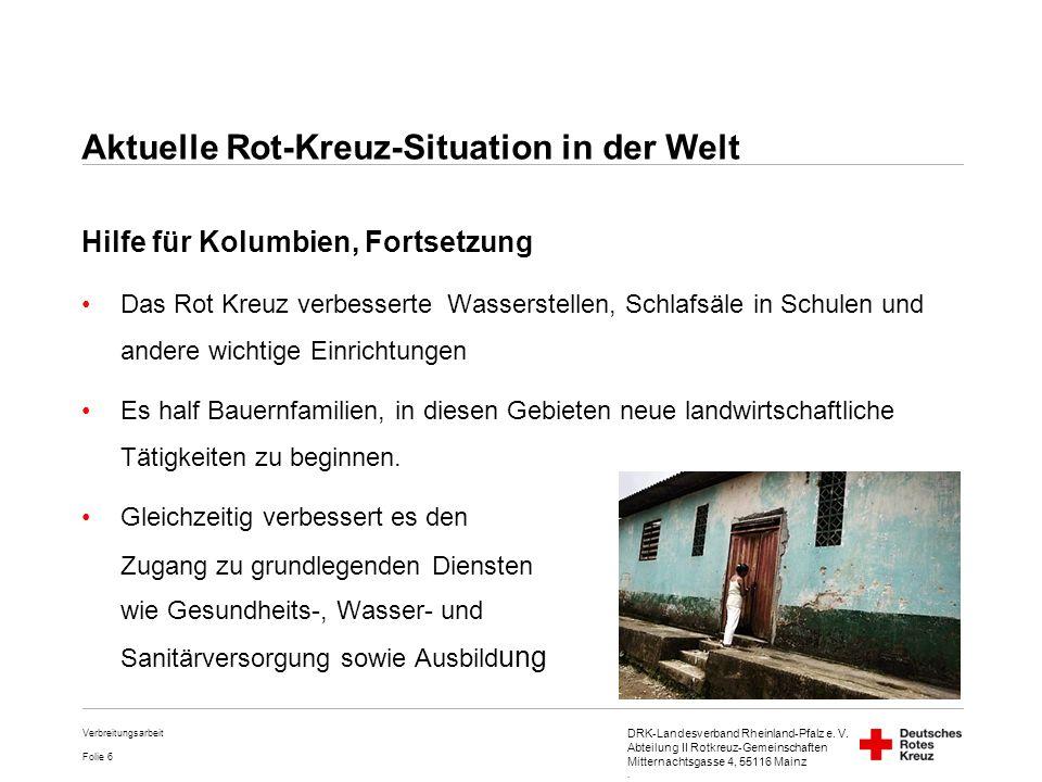DRK-Landesverband Rheinland-Pfalz e. V. Abteilung II Rotkreuz-Gemeinschaften Mitternachtsgasse 4, 55116 Mainz. Folie 6 Verbreitungsarbeit Hilfe für Ko
