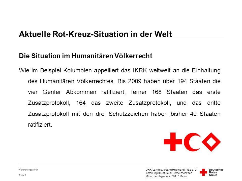 DRK-Landesverband Rheinland-Pfalz e. V. Abteilung II Rotkreuz-Gemeinschaften Mitternachtsgasse 4, 55116 Mainz. Folie 7 Die Situation im Humanitären Vö