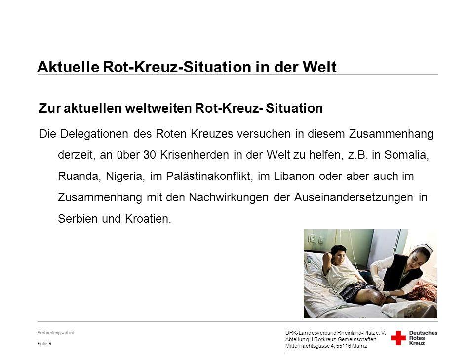 DRK-Landesverband Rheinland-Pfalz e. V. Abteilung II Rotkreuz-Gemeinschaften Mitternachtsgasse 4, 55116 Mainz. Folie 9 Verbreitungsarbeit Zur aktuelle