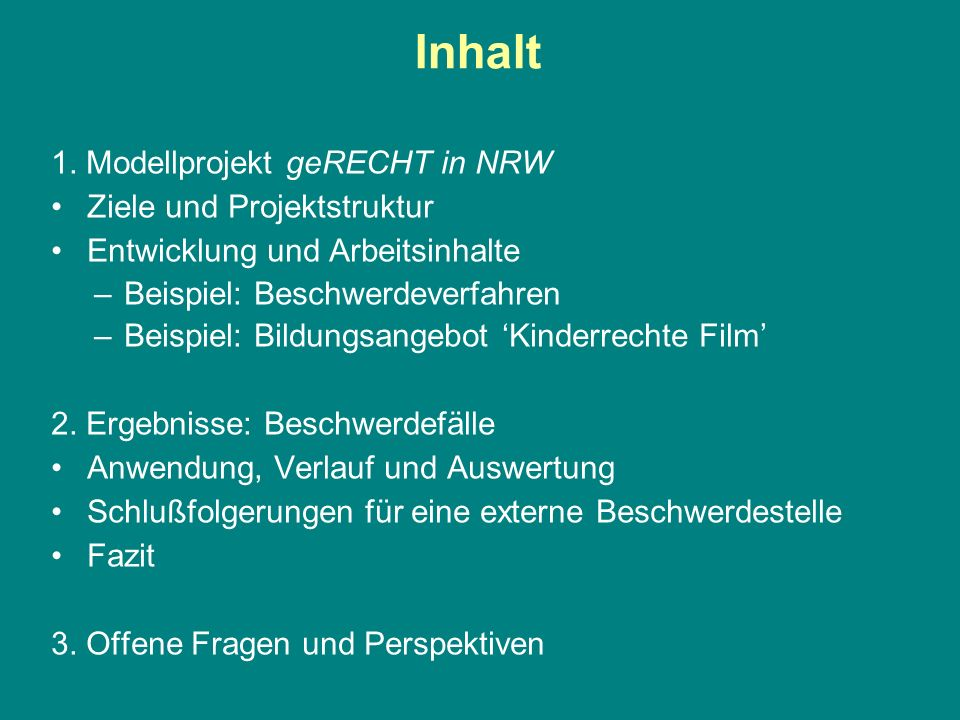 Inhalt 1. Modellprojekt geRECHT in NRW Ziele und Projektstruktur Entwicklung und Arbeitsinhalte –Beispiel: Beschwerdeverfahren –Beispiel: Bildungsange