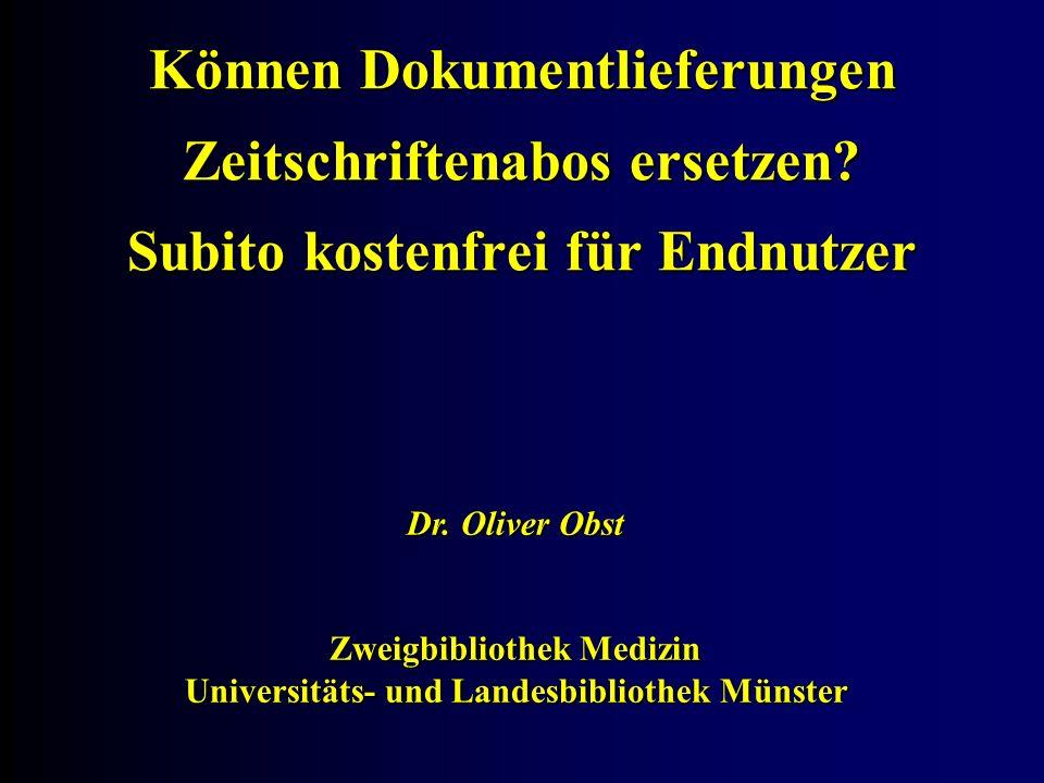 Können Dokumentlieferungen Zeitschriftenabos ersetzen? Subito kostenfrei für Endnutzer Dr. Oliver Obst Zweigbibliothek Medizin Universitäts- und Lande
