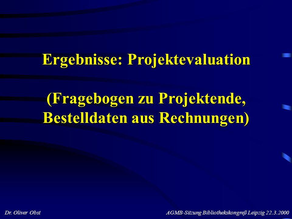 Dr. Oliver Obst AGMB-Sitzung Bibliothekskongreß Leipzig 22.3.2000 Ergebnisse: Projektevaluation (Fragebogen zu Projektende, Bestelldaten aus Rechnunge
