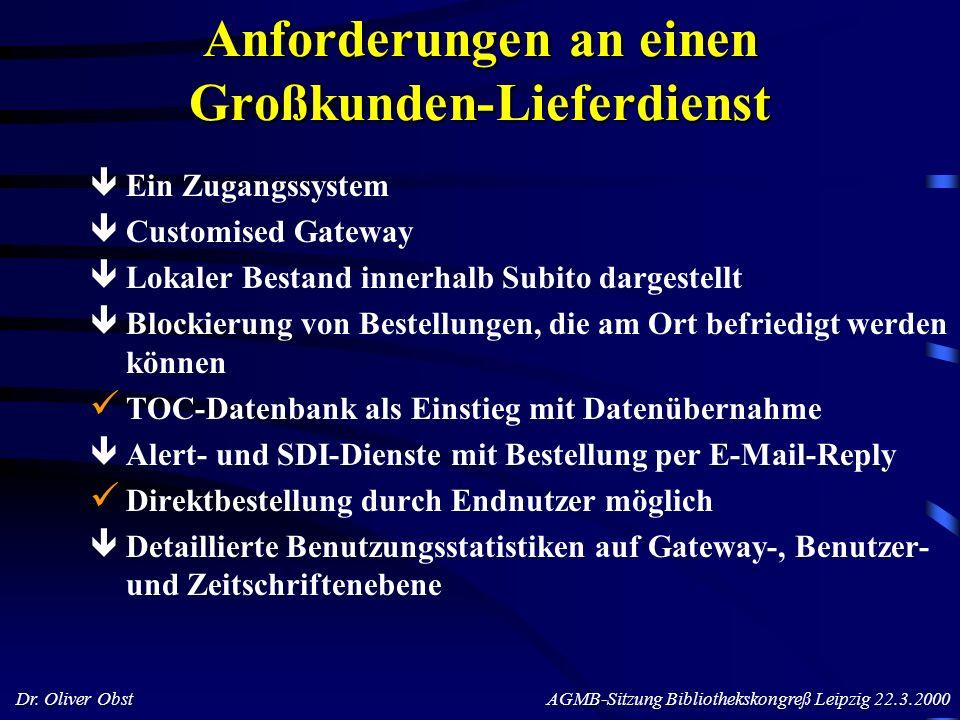 Dr. Oliver Obst AGMB-Sitzung Bibliothekskongreß Leipzig 22.3.2000 Anforderungen an einen Großkunden-Lieferdienst Ein Zugangssystem Customised Gateway