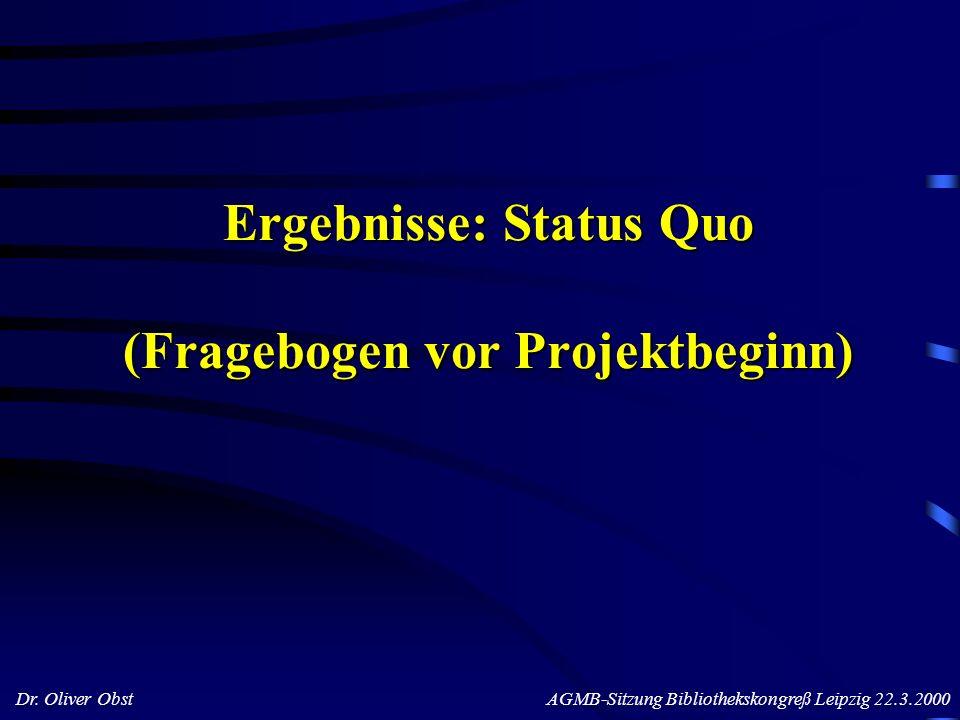 Dr. Oliver Obst AGMB-Sitzung Bibliothekskongreß Leipzig 22.3.2000 Ergebnisse: Status Quo (Fragebogen vor Projektbeginn)