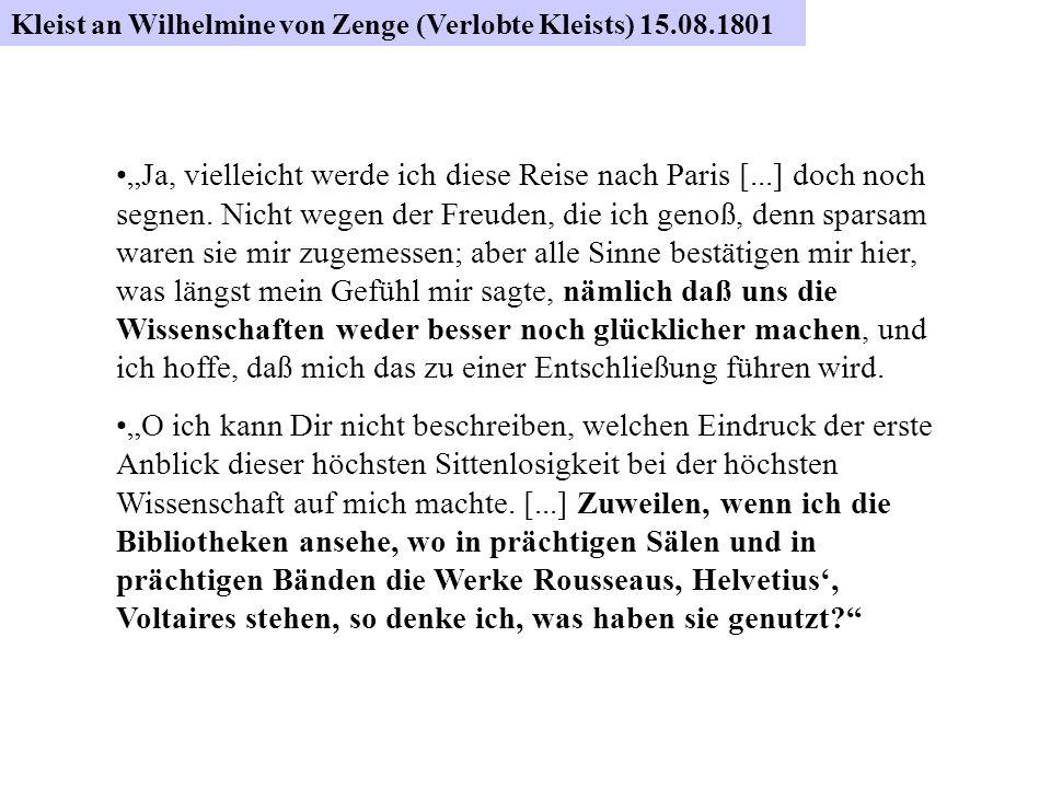 Kleist an Wilhelmine von Zenge 15. August 1801 Ja, vielleicht werde ich diese Reise nach Paris [...] doch noch segnen. Nicht wegen der Freuden, die ic