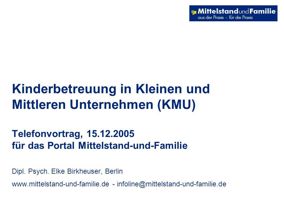 Kinderbetreuung in Kleinen und Mittleren Unternehmen (KMU) Telefonvortrag, 15.12.2005 für das Portal Mittelstand-und-Familie Dipl. Psych. Elke Birkheu
