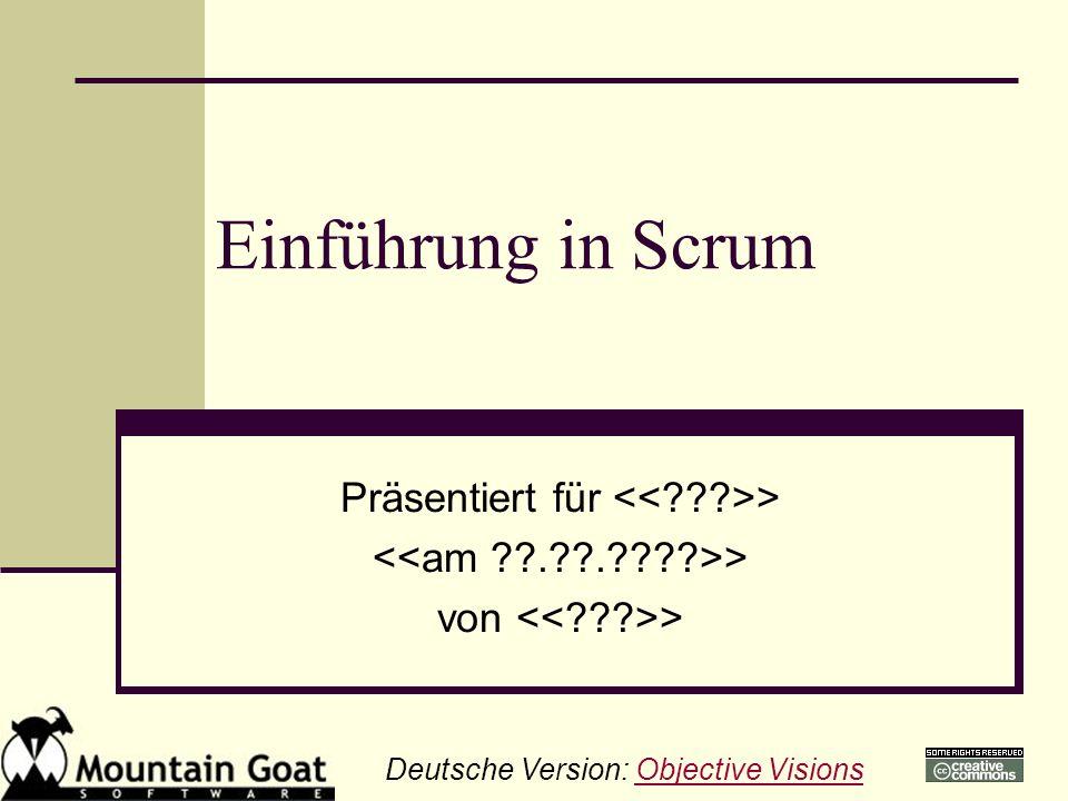 Einführung in Scrum Präsentiert für > > von > Deutsche Version: Objective VisionsObjective Visions