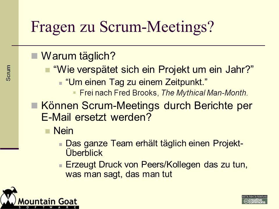Fragen zu Scrum-Meetings? Warum täglich? Wie verspätet sich ein Projekt um ein Jahr? Um einen Tag zu einem Zeitpunkt. Frei nach Fred Brooks, The Mythi