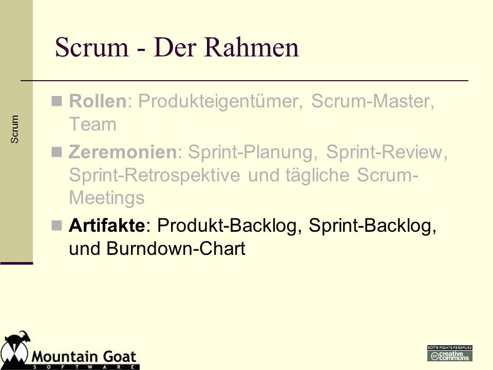 Scrum - Der Rahmen Rollen: Produkteigentümer, Scrum-Master, Team Zeremonien: Sprint-Planung, Sprint-Review, Sprint-Retrospektive und tägliche Scrum- M