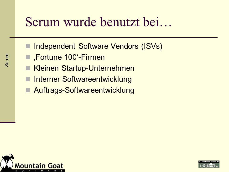 Scrum wurde benutzt bei… Independent Software Vendors (ISVs) Fortune 100-Firmen Kleinen Startup-Unternehmen Interner Softwareentwicklung Auftrags-Soft