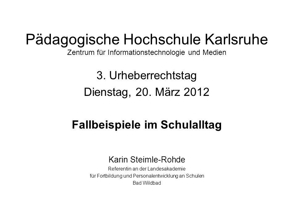 Pädagogische Hochschule Karlsruhe Zentrum für Informationstechnologie und Medien 3. Urheberrechtstag Dienstag, 20. März 2012 Fallbeispiele im Schulall