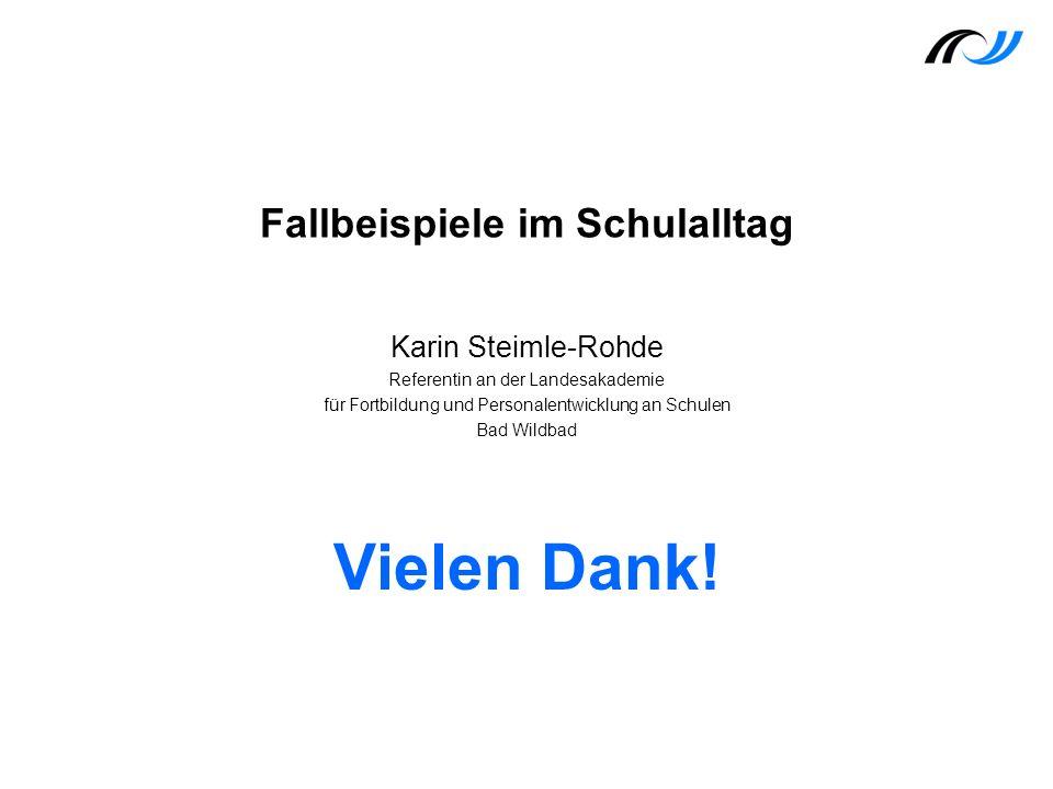 Vielen Dank! Fallbeispiele im Schulalltag Karin Steimle-Rohde Referentin an der Landesakademie für Fortbildung und Personalentwicklung an Schulen Bad