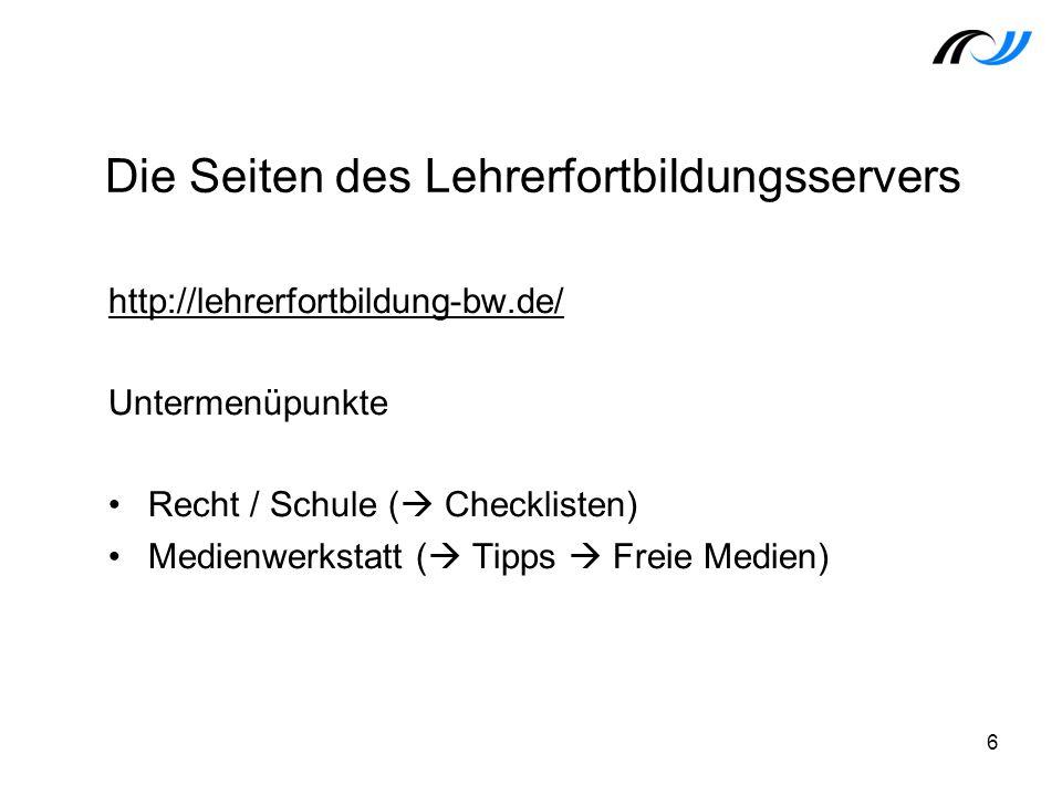 http://lehrerfortbildung-bw.de/ Untermenüpunkte Recht / Schule ( Checklisten) Medienwerkstatt ( Tipps Freie Medien) 6 Die Seiten des Lehrerfortbildung