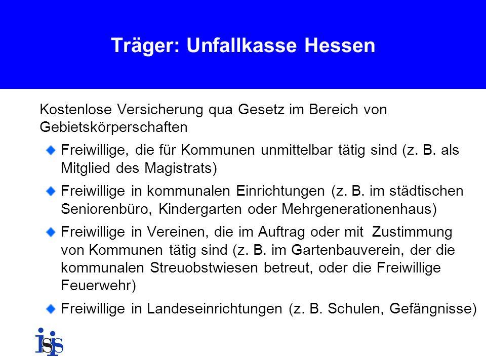 Träger: Unfallkasse Hessen Kostenlose Versicherung qua Gesetz im Bereich von Gebietskörperschaften Freiwillige, die für Kommunen unmittelbar tätig sin