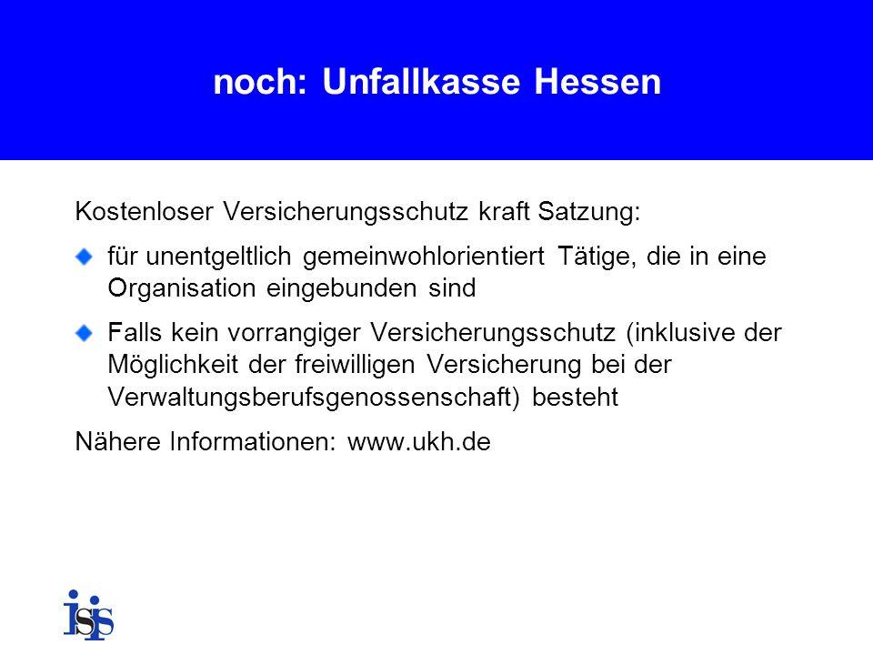 noch: Unfallkasse Hessen Kostenloser Versicherungsschutz kraft Satzung: für unentgeltlich gemeinwohlorientiert Tätige, die in eine Organisation eingeb