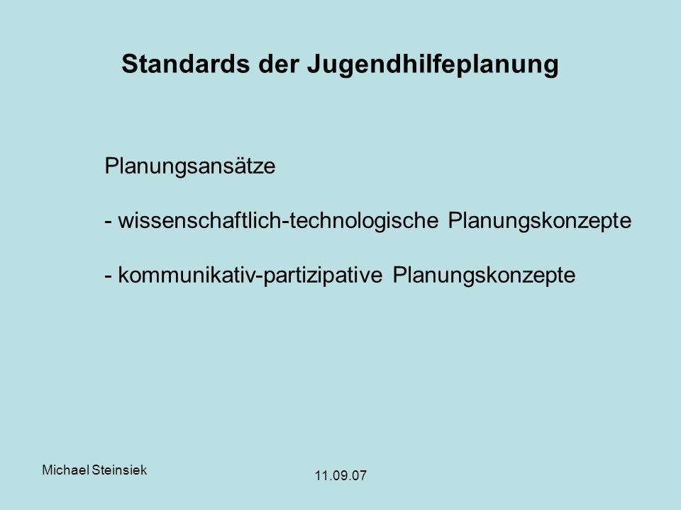 Michael Steinsiek 11.09.07 Standards der Jugendhilfeplanung Planungsansätze - wissenschaftlich-technologische Planungskonzepte - kommunikativ-partizipative Planungskonzepte