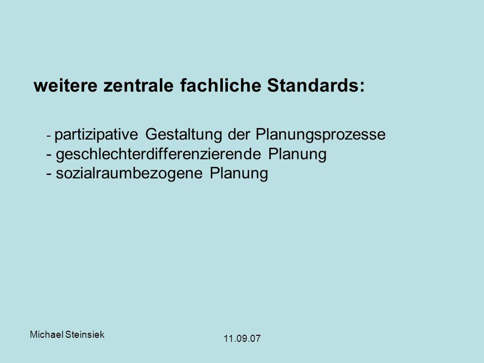 Michael Steinsiek 11.09.07 - partizipative Gestaltung der Planungsprozesse - geschlechterdifferenzierende Planung - sozialraumbezogene Planung weitere zentrale fachliche Standards: