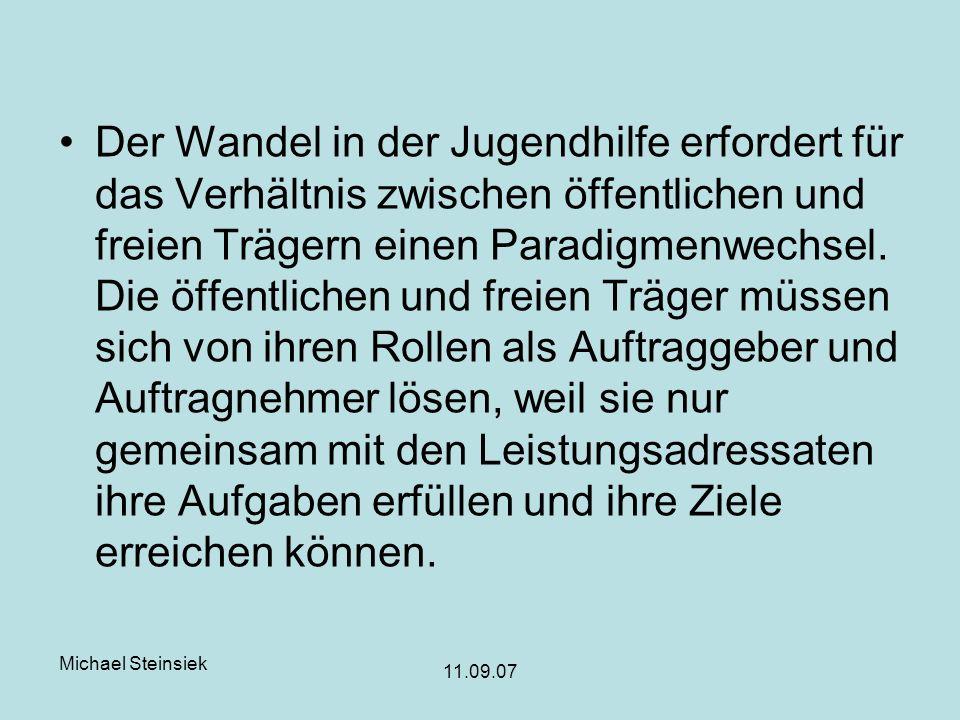 Michael Steinsiek 11.09.07 Der Wandel in der Jugendhilfe erfordert für das Verhältnis zwischen öffentlichen und freien Trägern einen Paradigmenwechsel.