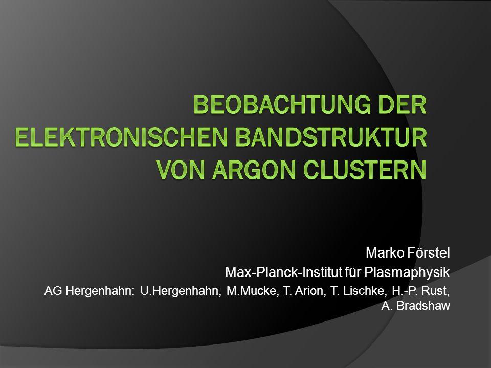 Marko Förstel Max-Planck-Institut für Plasmaphysik AG Hergenhahn: U.Hergenhahn, M.Mucke, T. Arion, T. Lischke, H.-P. Rust, A. Bradshaw